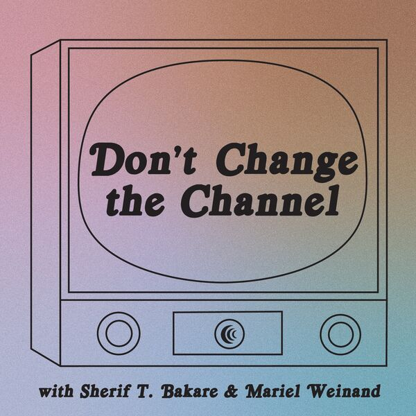 Don't Change the Channel Podcast Artwork Image