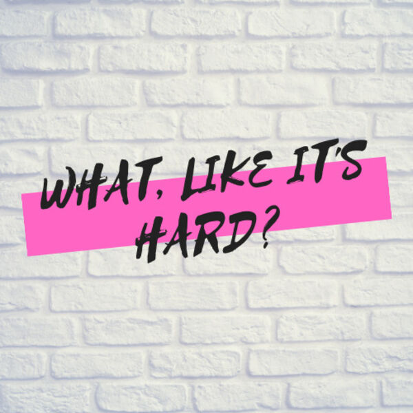 What, Like It's Hard? Podcast Artwork Image