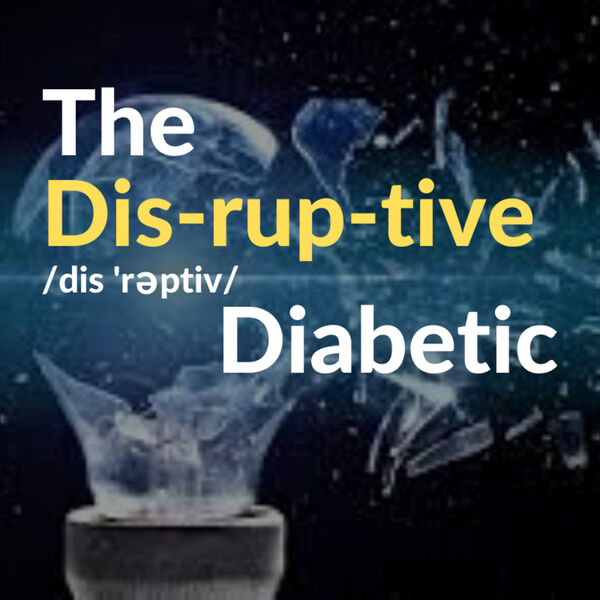 The Disruptive Diabetic Podcast Podcast Artwork Image