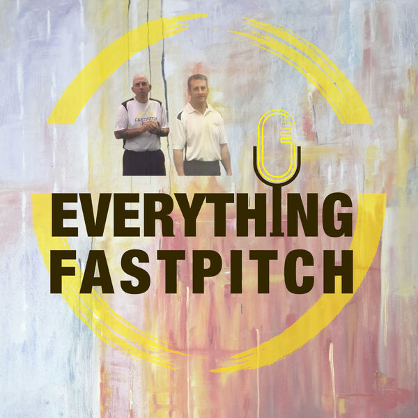 Everything Fastpitch - The Podcast Podcast Artwork Image