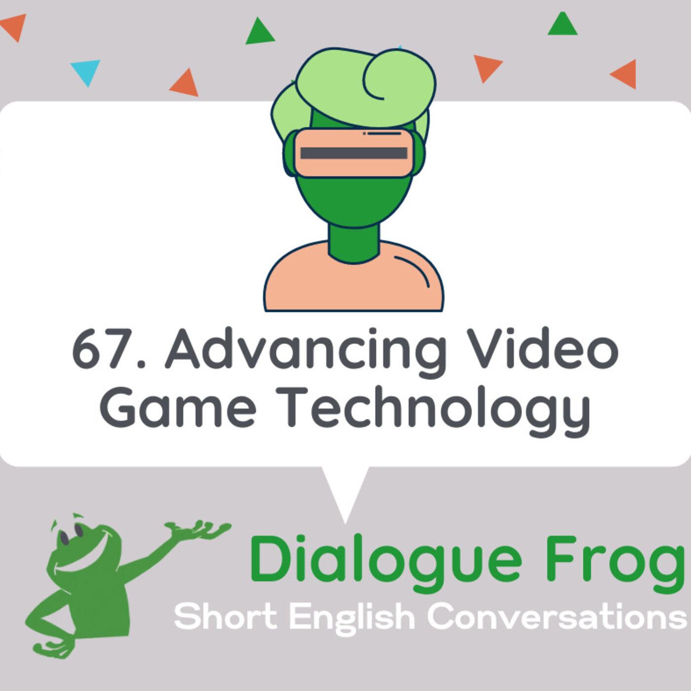067 Advancing Video Game Technology– Past, Present, Future English Conversation