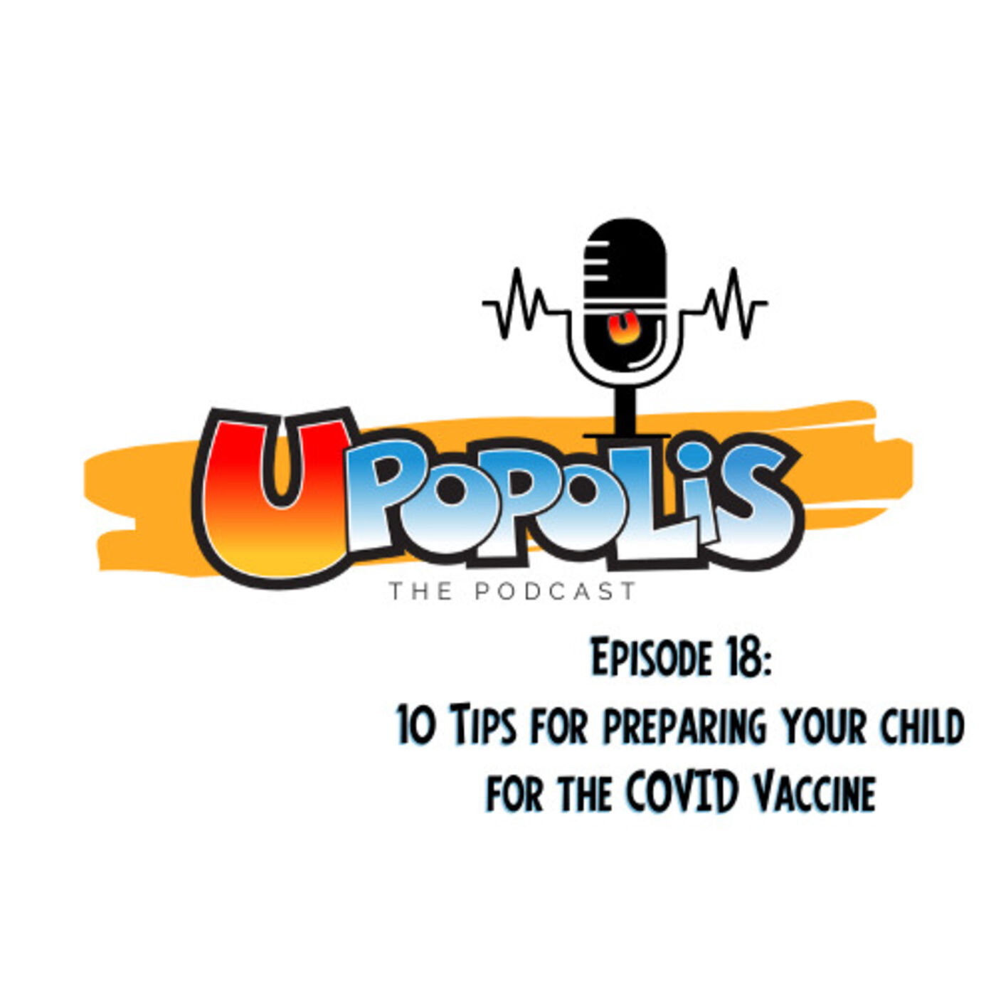 Episode 18: 10 Tips for preparing your child for the COVID vaccine