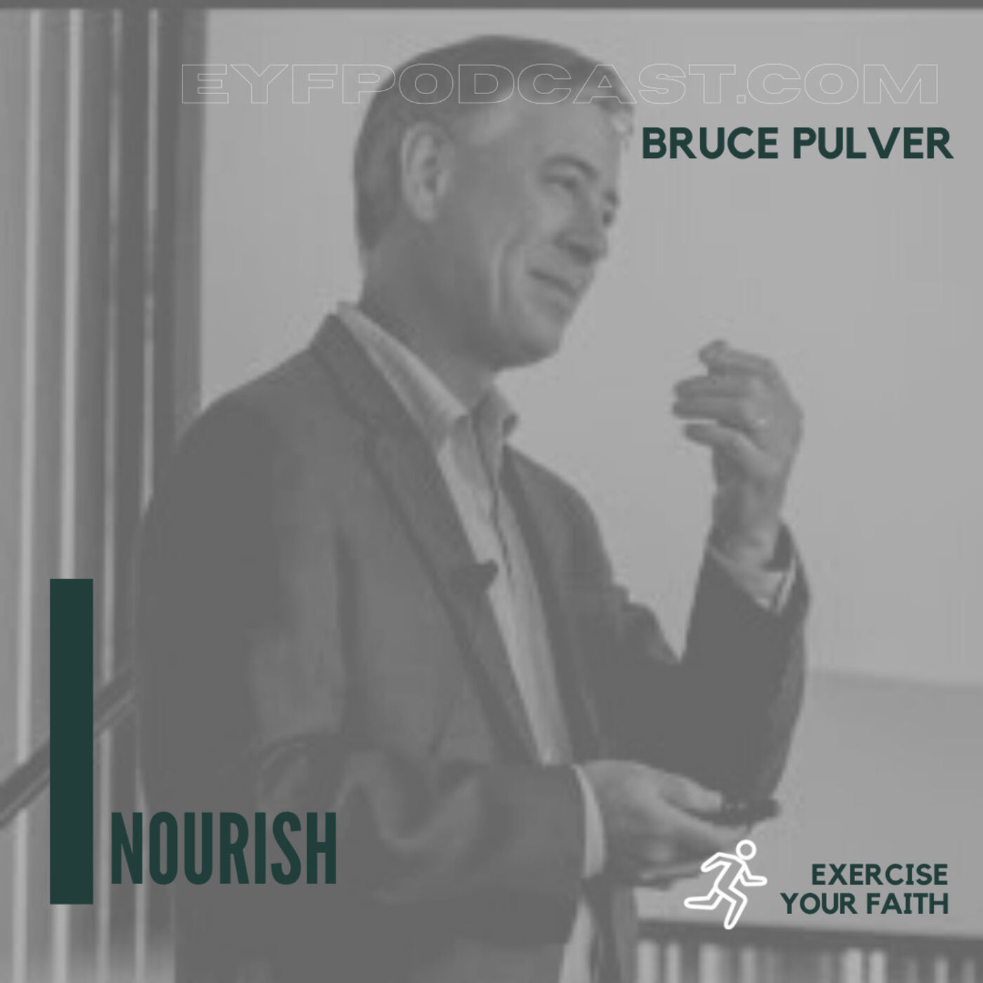 EYFPodcast- Exercise Your Faith with Bruce Pulver today and NOURISH Yourself