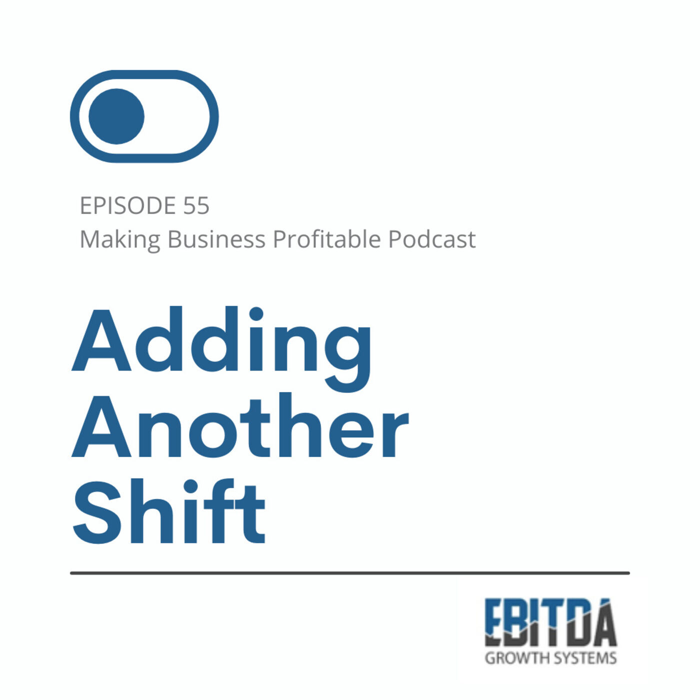 Episode 55 - Adding another Shift