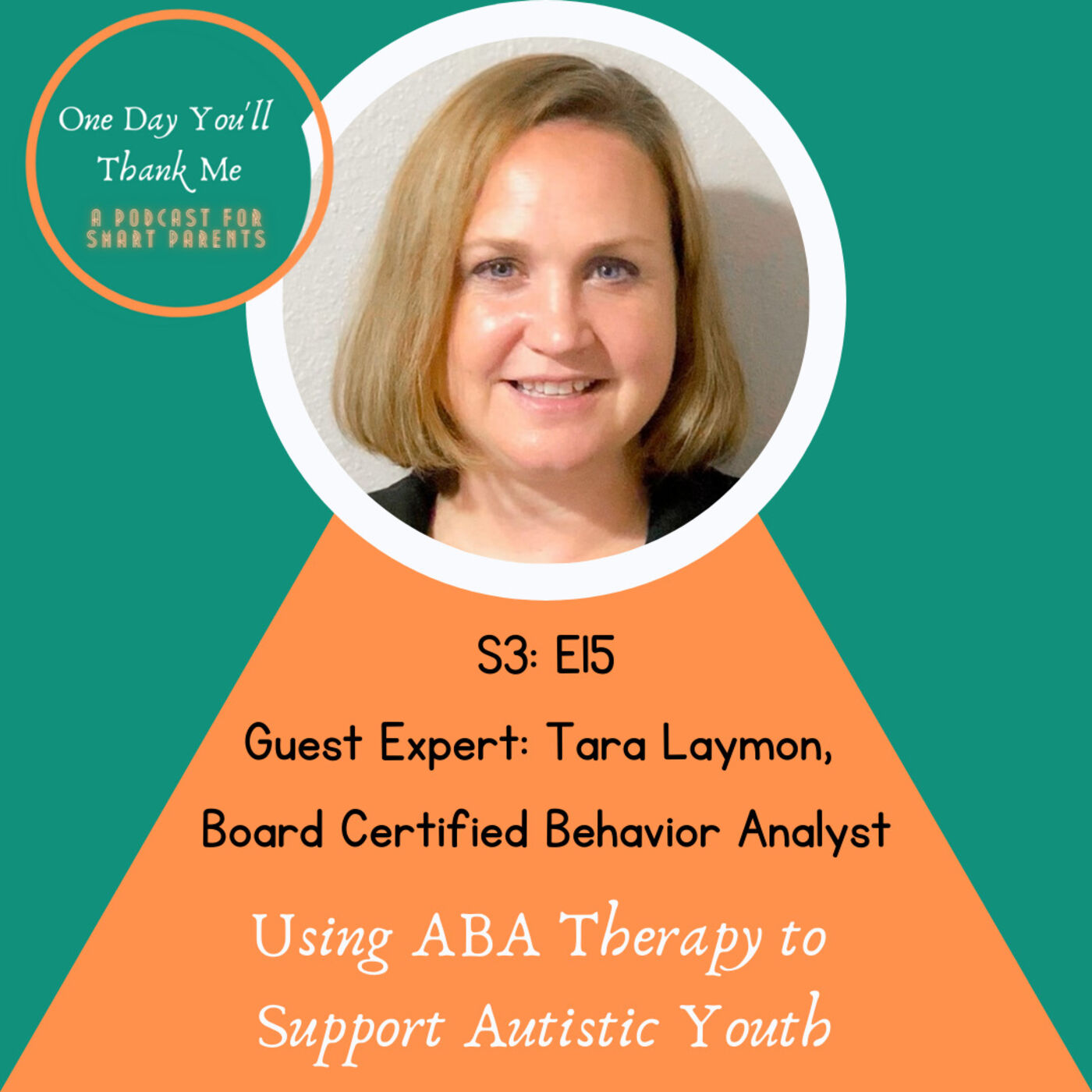 S3: E15 Guest Expert, Tara Laymon, Board Certified Behavior Analyst, Using ABA Therapy to Support Autistic Youth