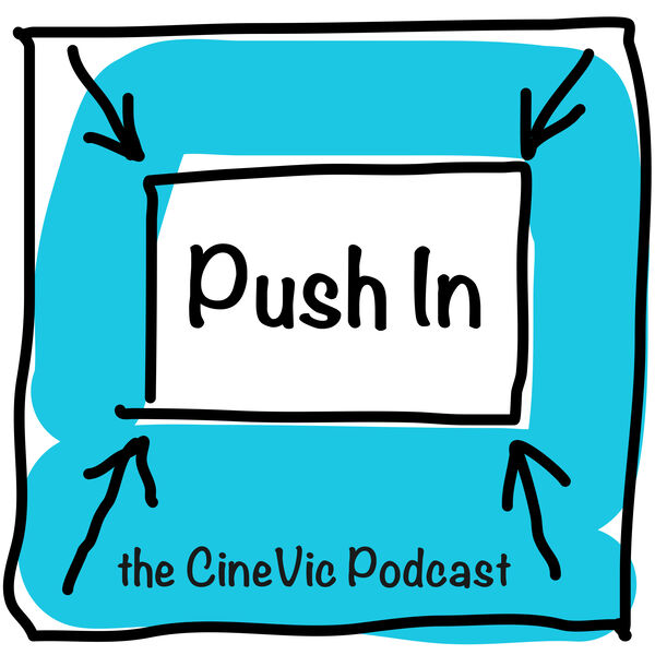 Push In - The CineVic Podcast Podcast Artwork Image
