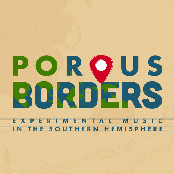 Porous Borders: Experimental Music in the Southern Hemisphere Podcast Artwork Image