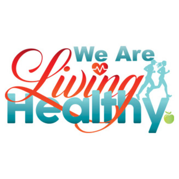 We Are Living Healthy Podcast Artwork Image