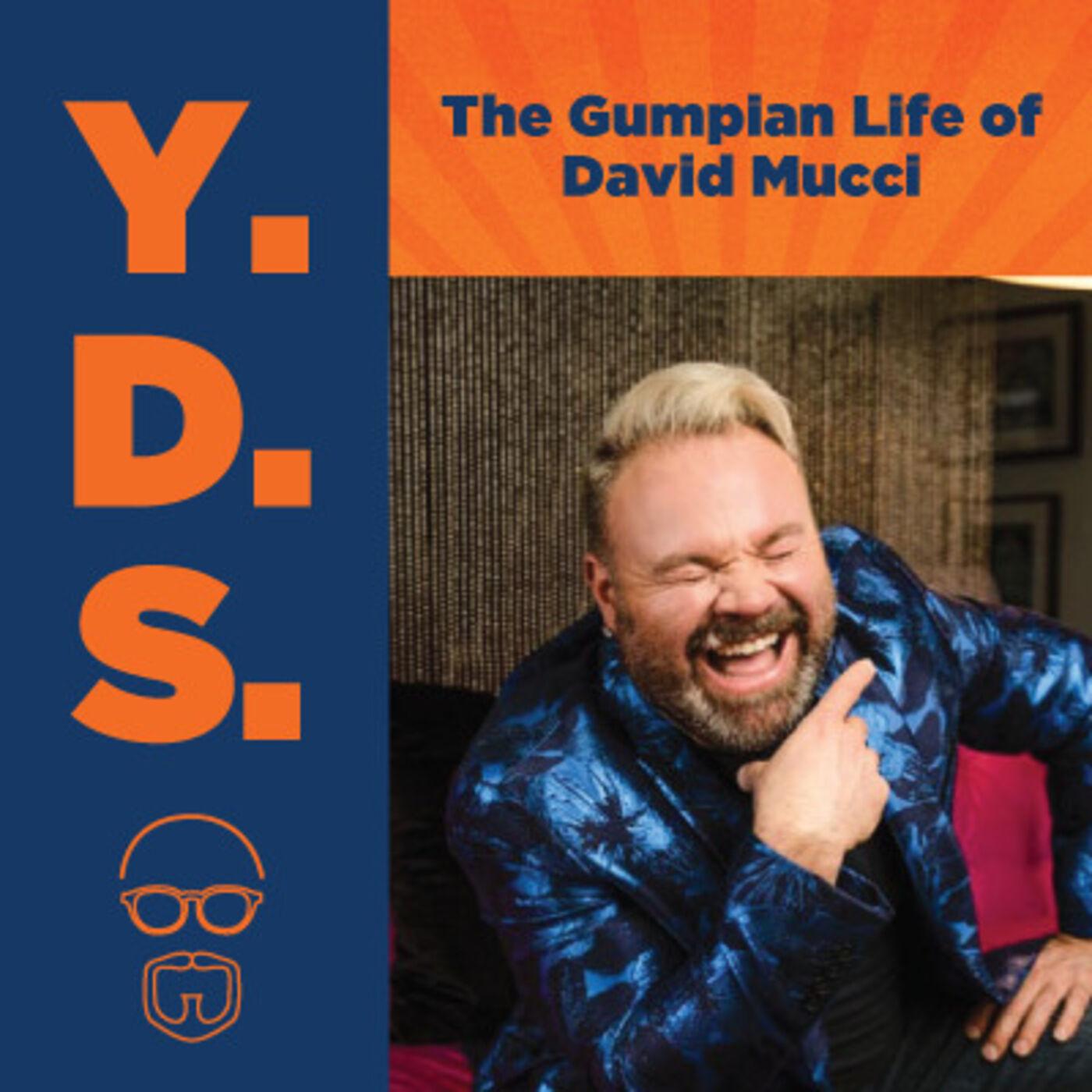 Ep. 18 – The Gumpian Life of David Mucci