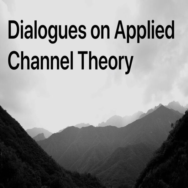 Dialogues on Applied Channel Theory Podcast Artwork Image