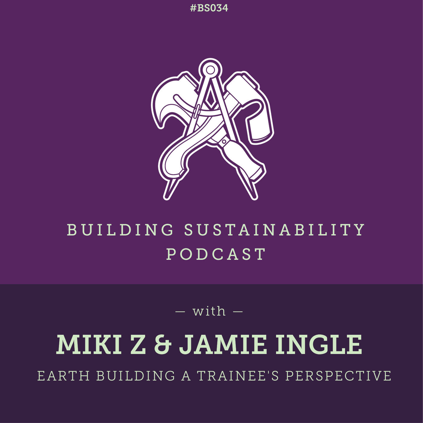 Earth Building a trainee's perspective - Miki Z & Jamie Ingle - Pt2 - BS034