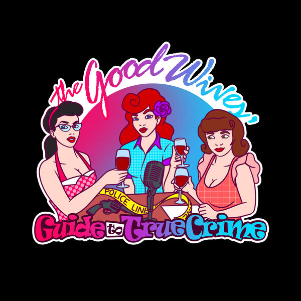The Good Wives Guide to True Crime Podcast Artwork Image