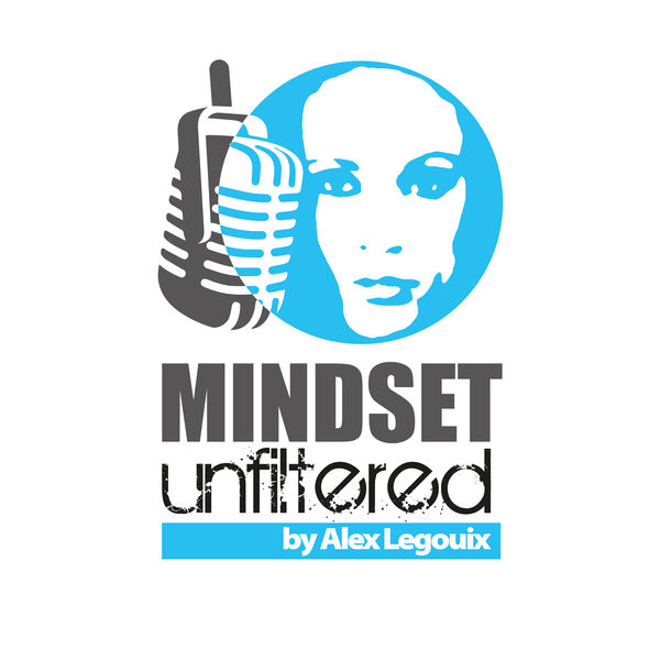 Mindset Unfiltered by Alexandra Legouix Podcast Artwork Image
