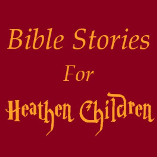 Bible Stories for Heathen Children Podcast Artwork Image