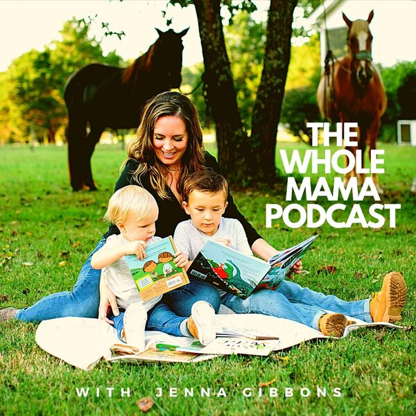 The Whole Mama - A Podcast with Jenna Gibbons Podcast Artwork Image