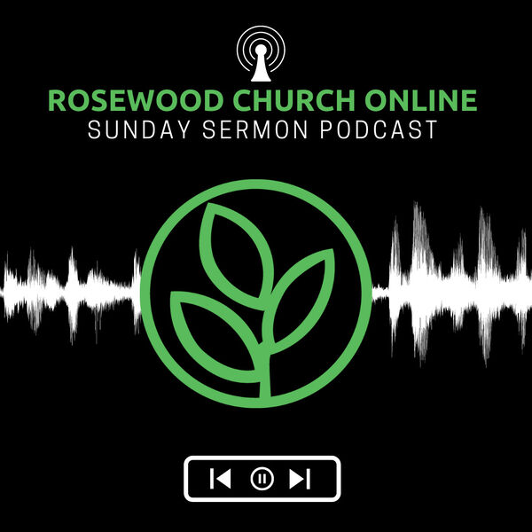 Rosewood Church Online  Podcast Artwork Image