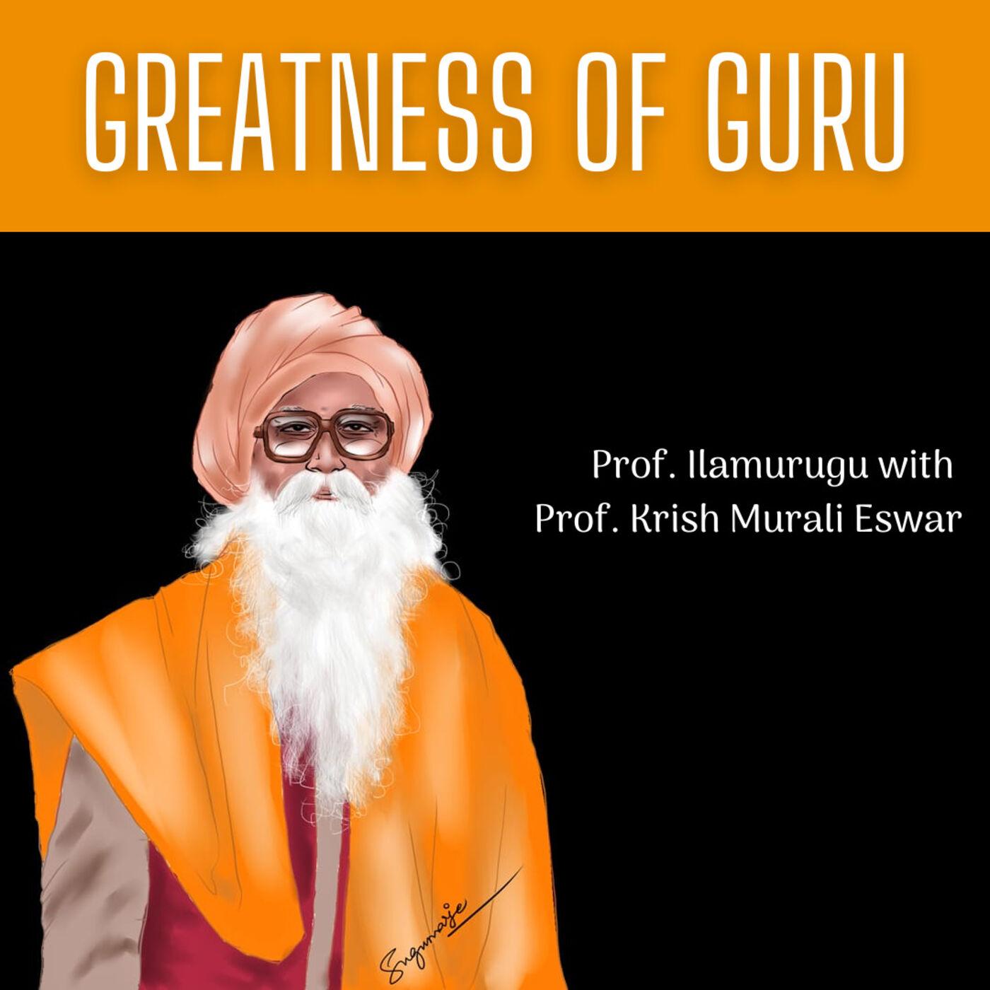 102 Greatness of Guru - Live Conversation with Prof. Ilamurugu Sekar of Bahrain