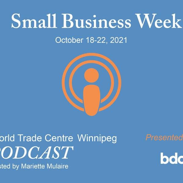 WTC Winnipeg's Podcast - BDC Small Business Week Podcast Artwork Image