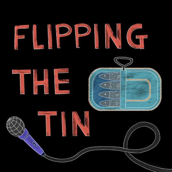 Flipping the Tin  Podcast Artwork Image