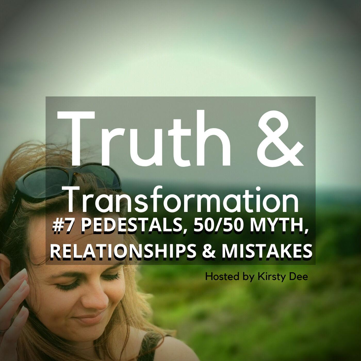 #7 PEDESTALS, 50/50 MYTH, RELATIONSHIPS & MISTAKES