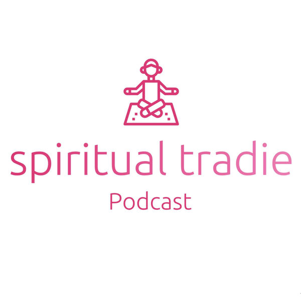 Spiritual Tradie Podcast Podcast Artwork Image