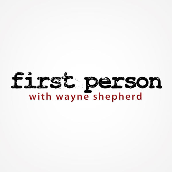 First Person with Wayne Shepherd Podcast Artwork Image