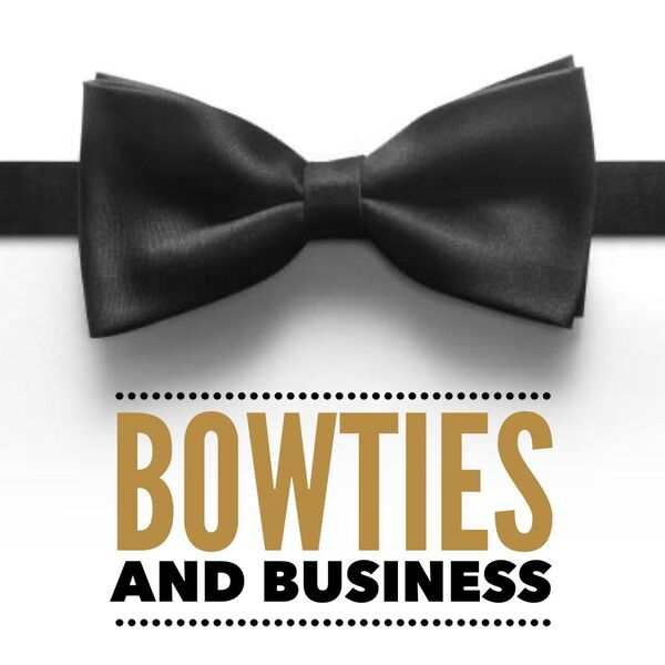 Bowties and Business Podcast Podcast Artwork Image