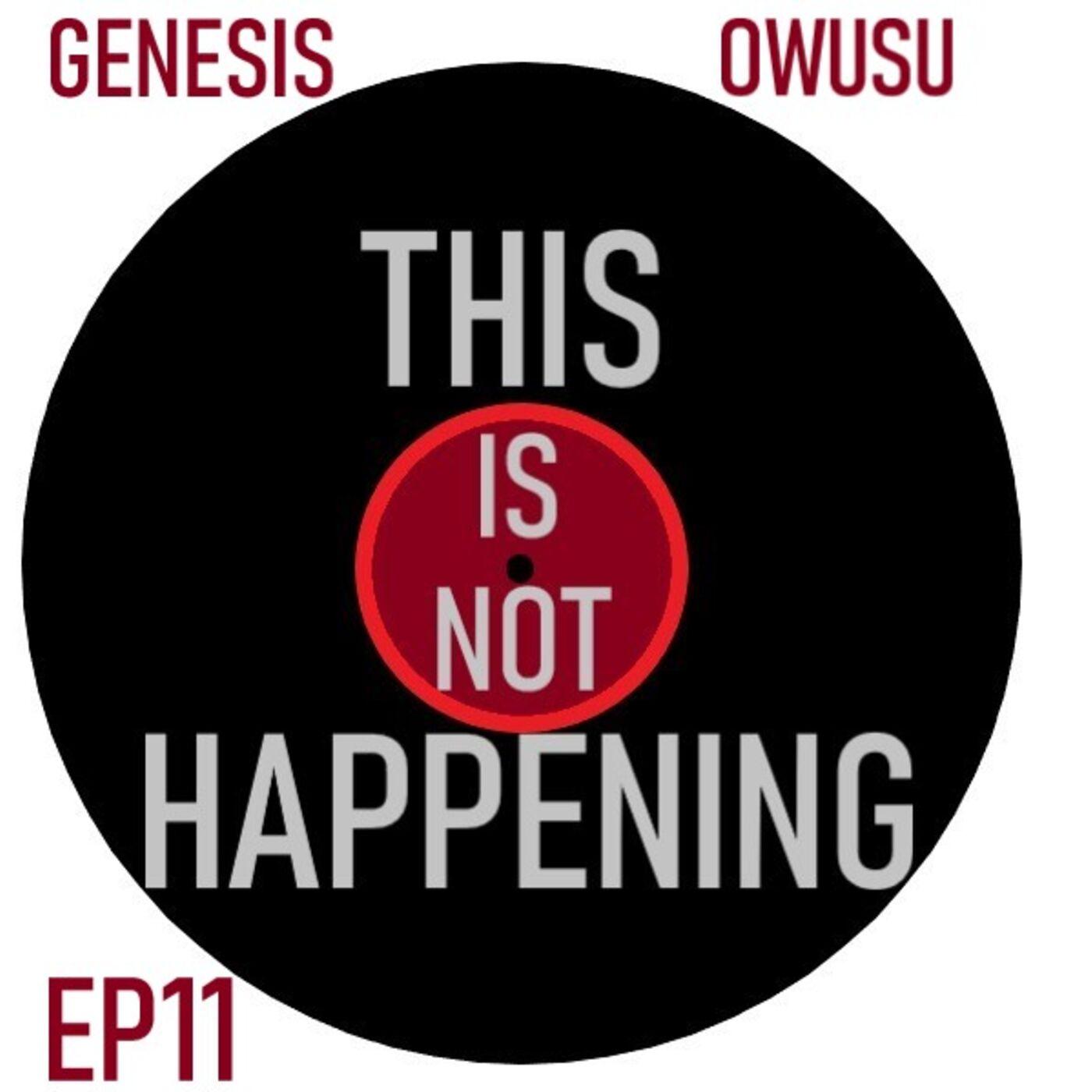Ep11 - Genesis Owusu - Smiling With No Teeth