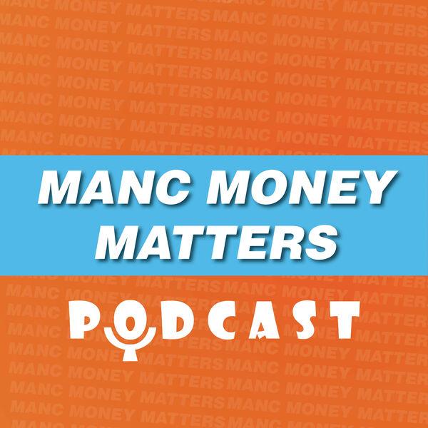 Manc Money Matters Podcast Podcast Artwork Image