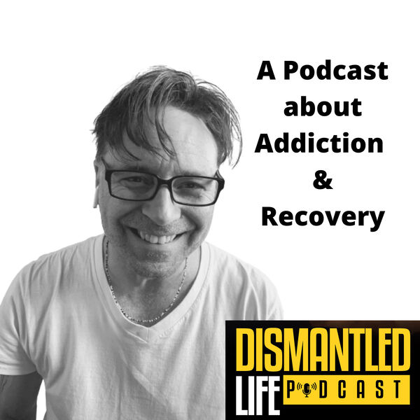 Dismantled Life : A Podcast about Addiction and Recovery Podcast Artwork Image