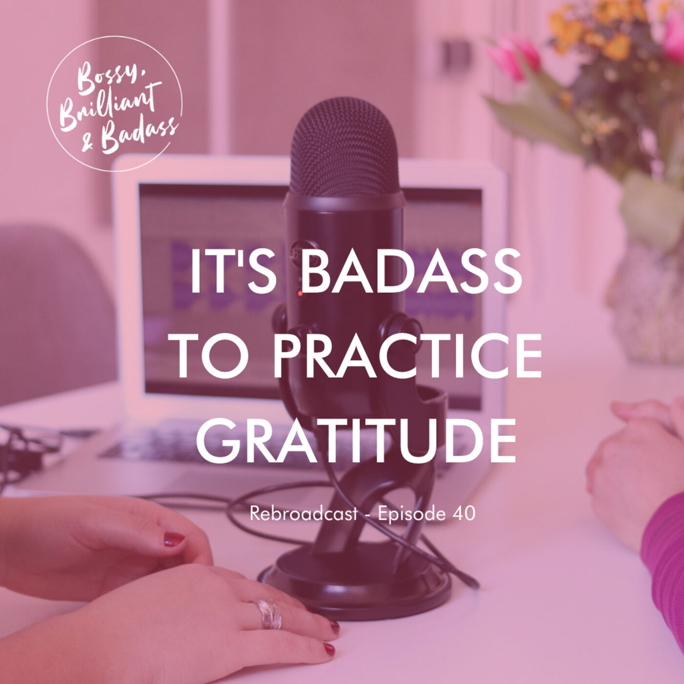 REBROADCAST - It's Badass to Practice Gratitude!