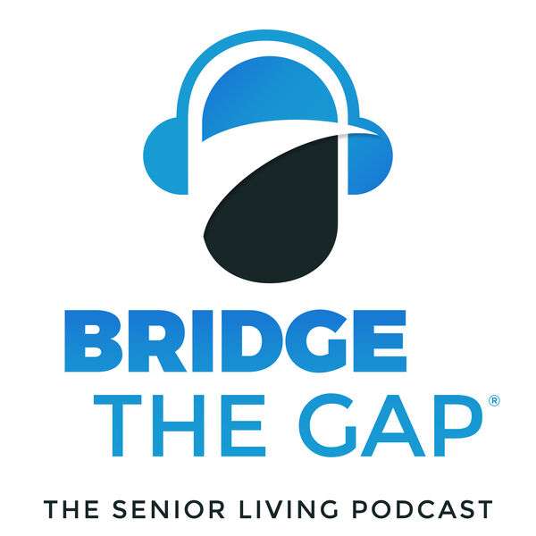 Bridge the Gap: The Senior Living Podcast Podcast Artwork Image