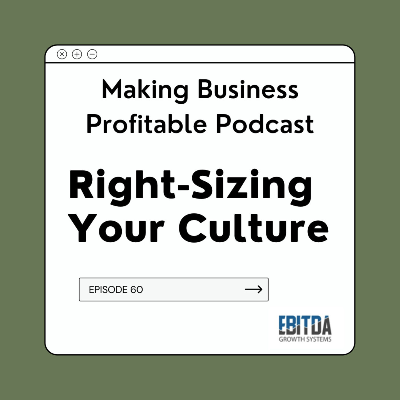 Episode 60 - Right-Sizing Your Culture