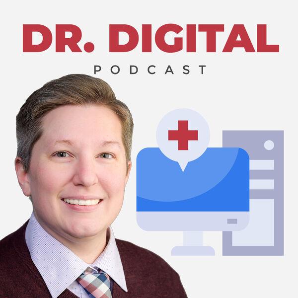 Dr. Digital: Healthcare Marketing Podcast Podcast Artwork Image