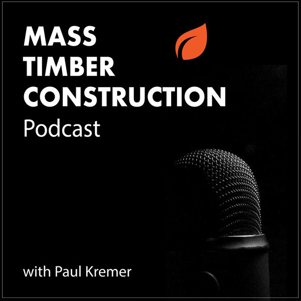 Mass Timber Construction with Paul Kremer Podcast Artwork Image