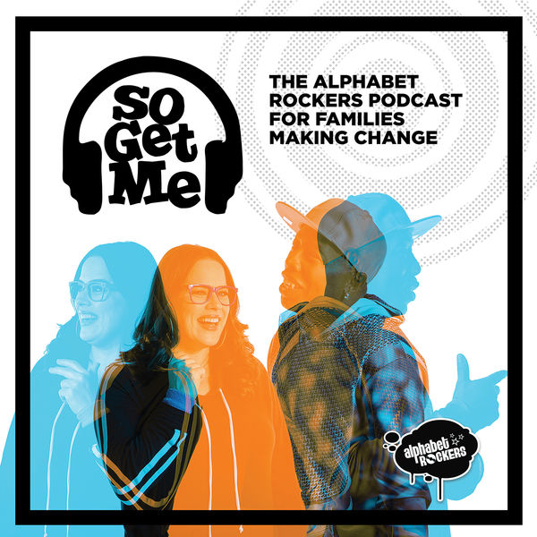 So Get Me: the Alphabet Rockers' podcast for families making change! Podcast Artwork Image