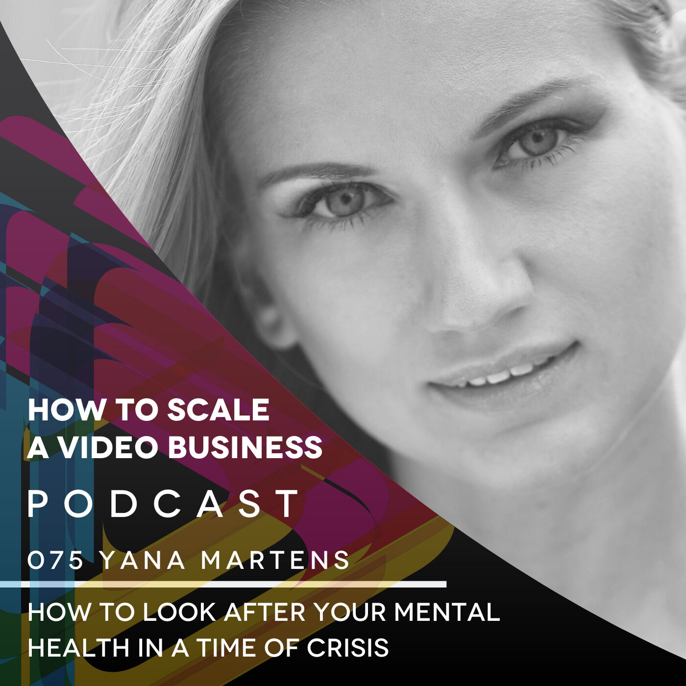 How to look after your mental health in a time of crisis - Yana Martens EP#075
