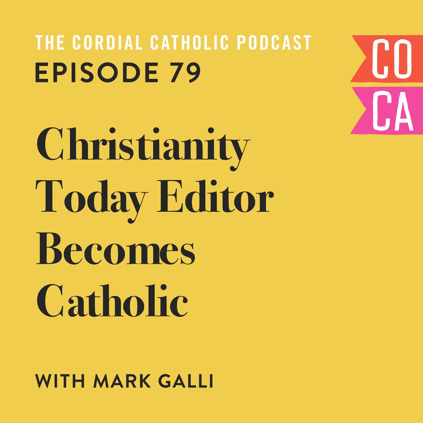 079: Christianity Today Editor Becomes Catholic (w/ Mark Galli)