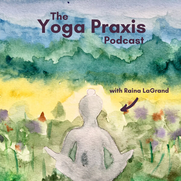 The Yoga Praxis Podcast Podcast Artwork Image