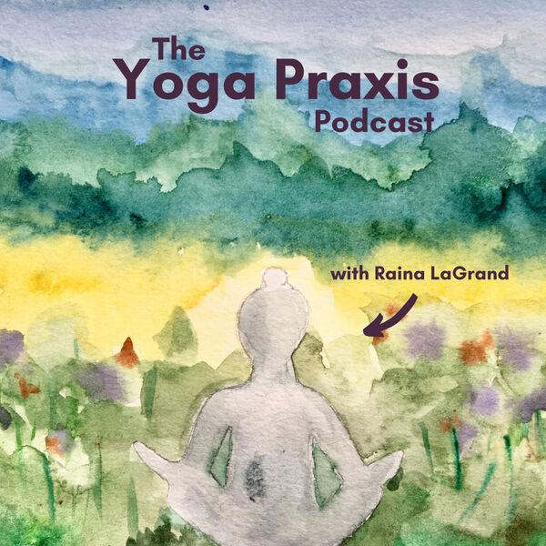 The Yoga Praxis Podcast Podcast Artwork Image