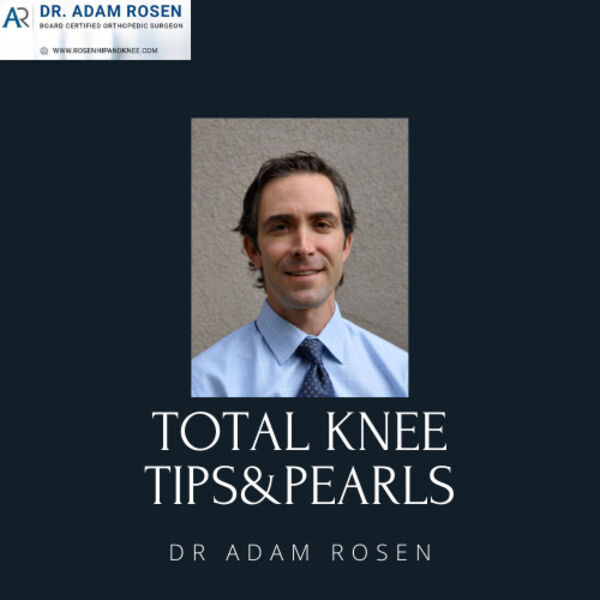 Total Knee Tips & Pearls From Dr. Adam Rosen (A Virtual Total Knee Fellowship Podcast) Podcast Artwork Image