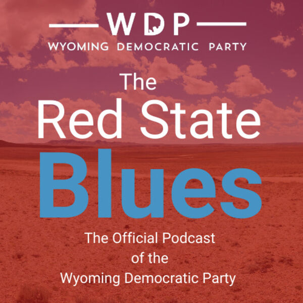The Red State Blues: The Official Podcast of the Wyoming Democratic Party  Podcast Artwork Image