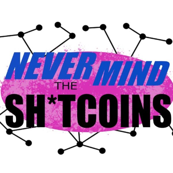 NeverMind the Sh*tcoins Podcast Artwork Image