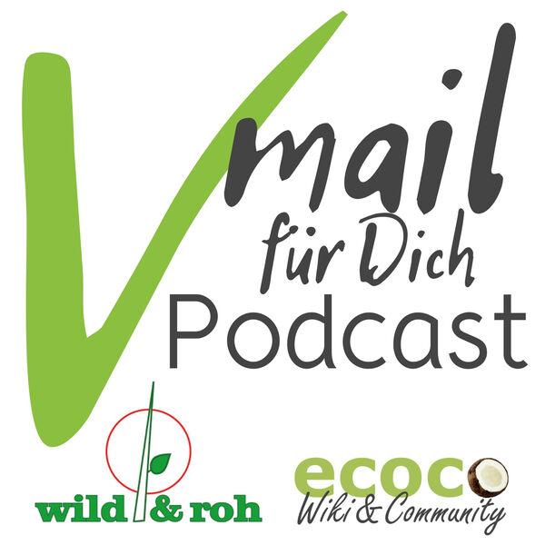 Vmail für Dich | Vegan, essbare Wildpflanzen, Reisen, gesunde Ernährung, Wildkräuter, Rohkost, Nachhaltigkeit Podcast Artwork Image