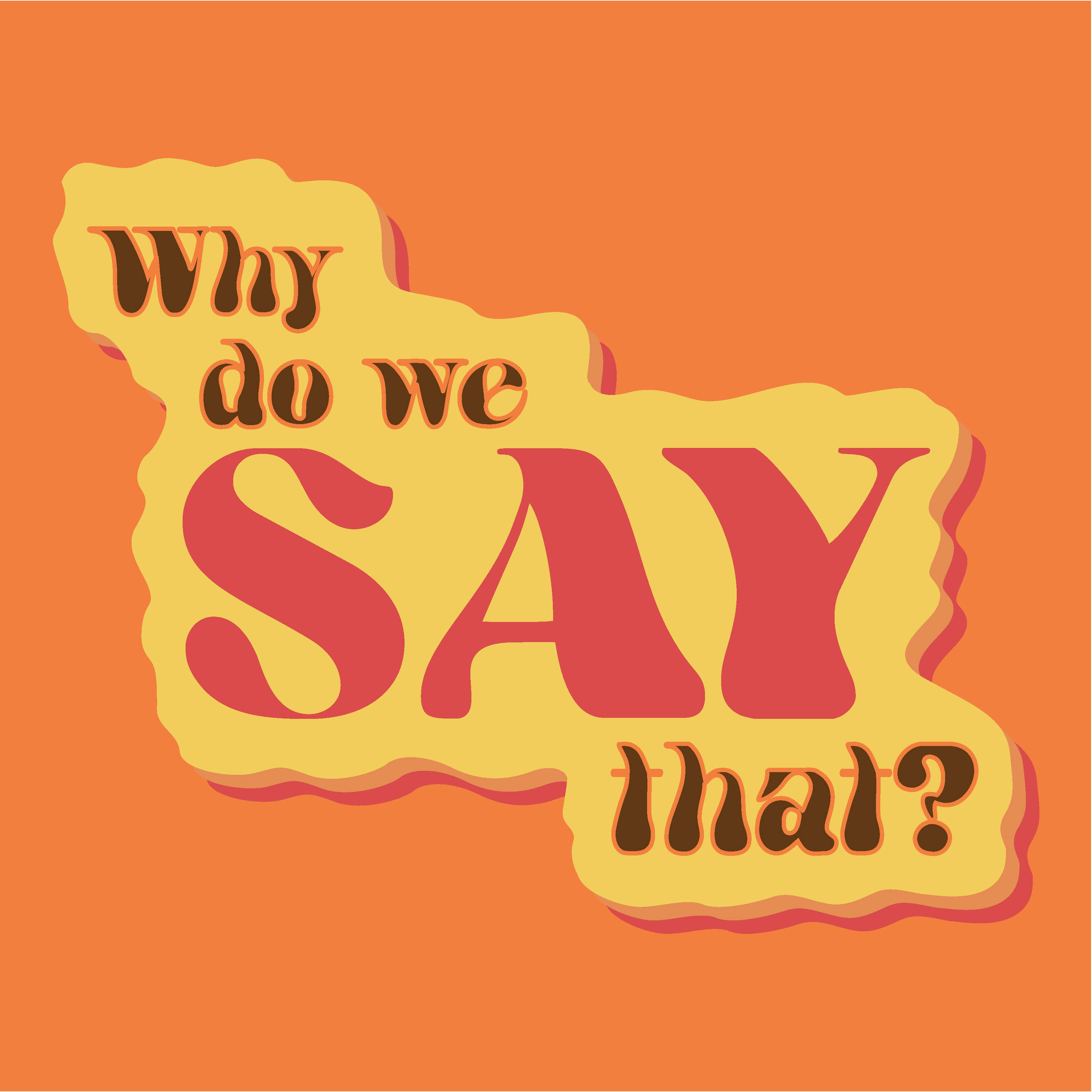 Why Do We Say That?