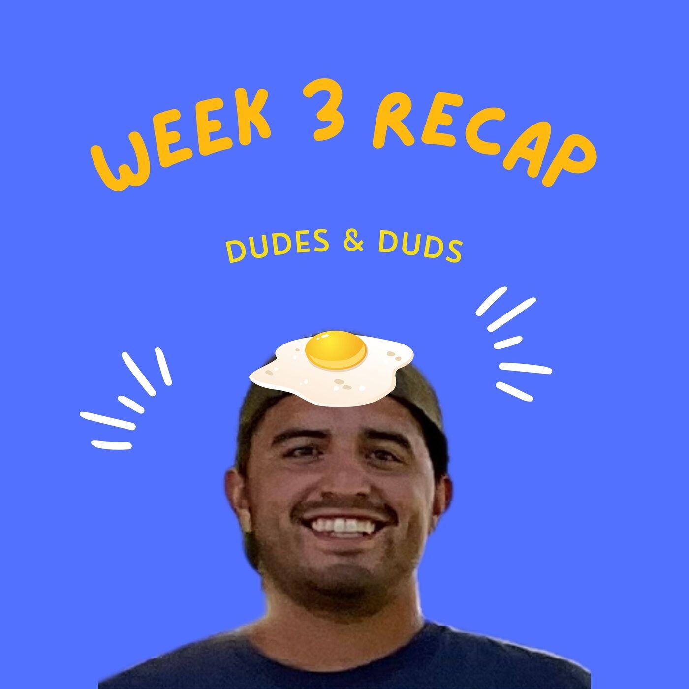 Week 3 recap + Dudes & Duds + Egg bets