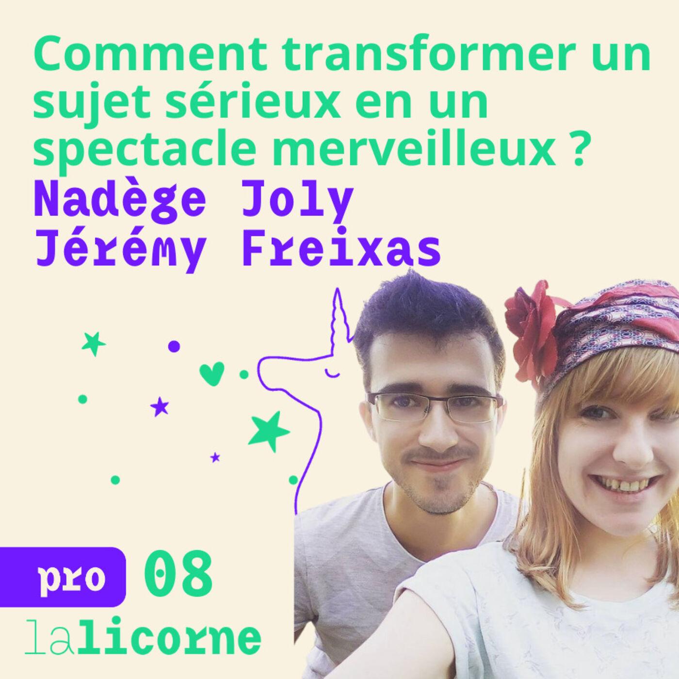 Episode 8 - Pro ✨ Nadège Joly et Jérémy Freixas - Comment transformer un sujet sérieux en spectacle merveilleux ?