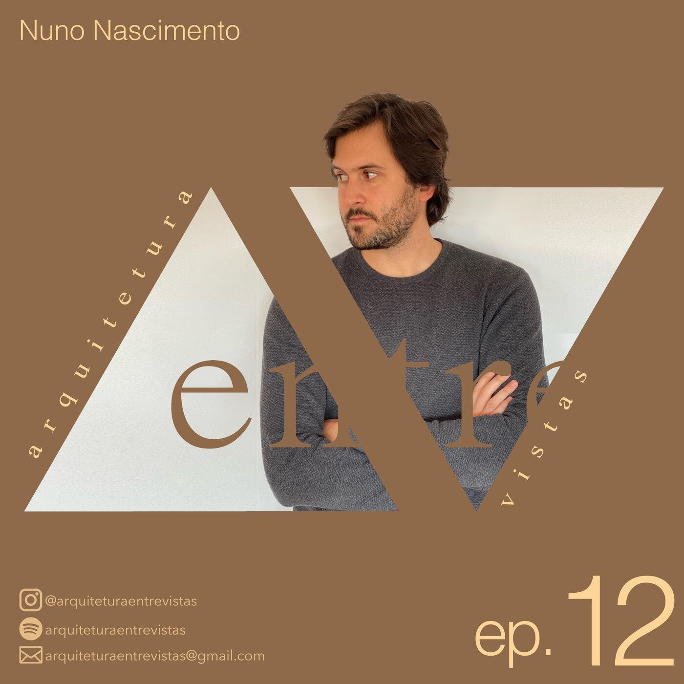 EP.12 Nuno Nascimento, Arquitetura Entre Vistas