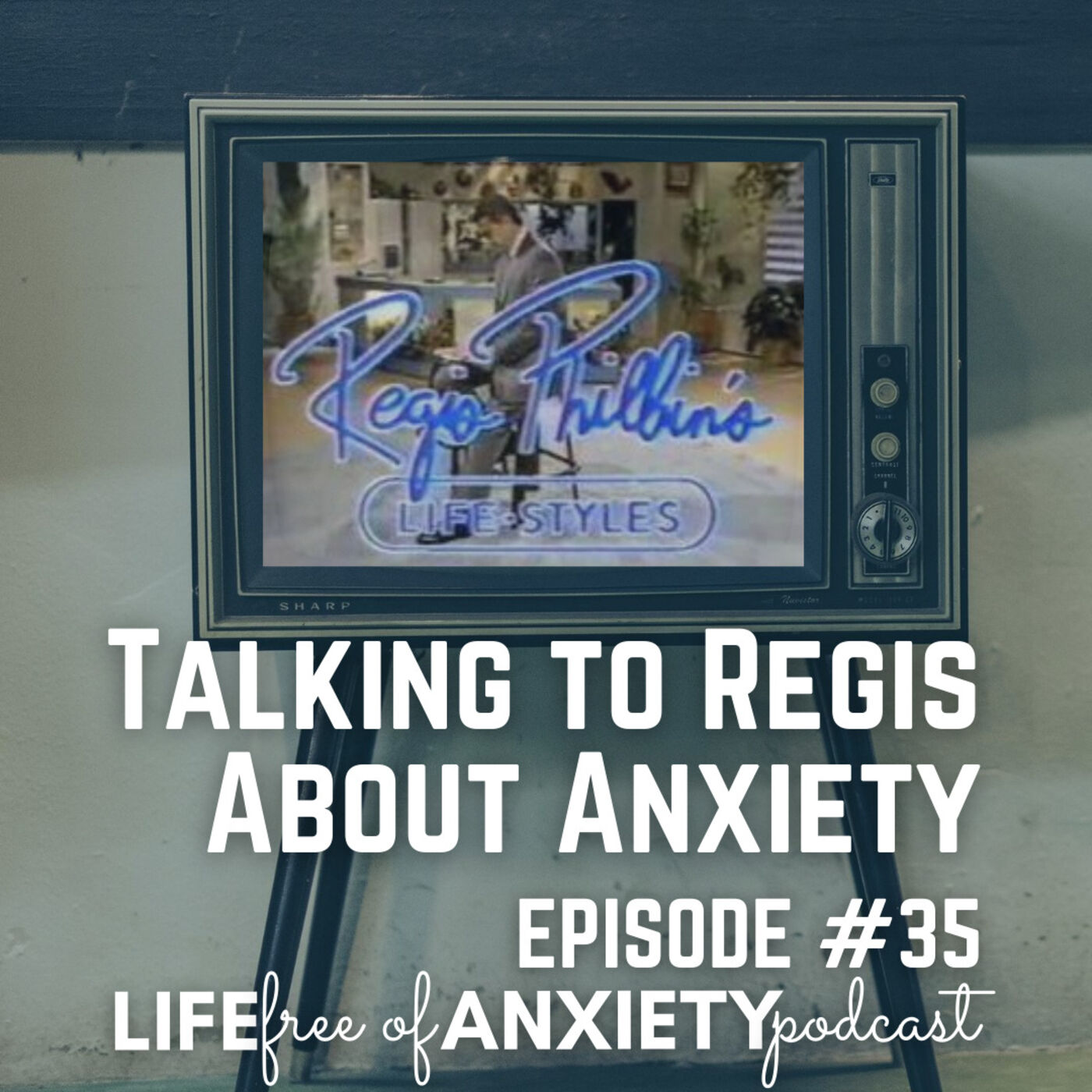 35-Talking to Regis Philbin about Anxiety & Agoraphobia