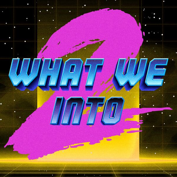 WHAT WE INTO Podcast Artwork Image